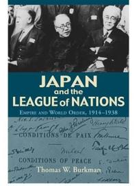 Japan and the League of Nations: Empire and World Order, 1914-1938