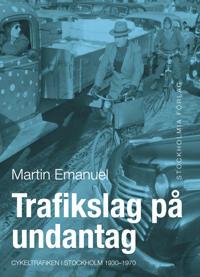Trafikslag på undantag : cykeltrafiken i Stockholm 1930-1980