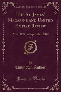 The St. James' Magazine and United Empire Review, Vol. 9