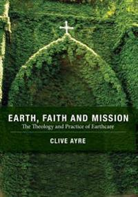 Earth, Faith and Mission: The Theology and Practice of Earthcare
