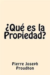 Que Es La Propiedad (Spanish Edition)