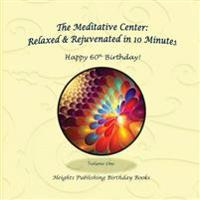 Happy 60th Birthday! Relaxed & Rejuvenated in 10 Minutes Volume One: Exceptionally Beautiful Birthday Gift, in Novelty & More, Brief Meditations, Calm