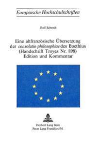 Eine Altfranzoesische Uebersetzung Der Consolatio Philosophiae Des Boethius. (Handschrift Troyes NR. 898). Edition Und Kommentar