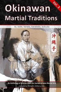 Okinawan Martial Traditions, Vol. 3: Te, Tode, Karate, Karatedo, Kobudo