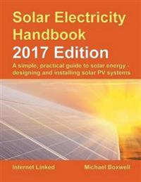 The Solar Electricity Handbook: A Simple, Practical Guide to Solar Energy: How to Design and Install Photovoltaic Solar Electric Systems