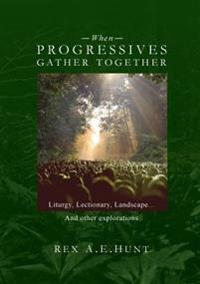 When Progressives Gather Together: Liturgy, Lectionary, Landscape and Other Explorations