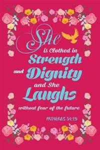 She Is Clothed in Strength & Dignity & She Laughs Without Fear Proverbs 31: 25: Faith Based Christian Bible Verse Writing Journal Lined, Diary or Note