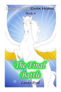 The Final Battle (Light Horse Dark Horse - Book 4)