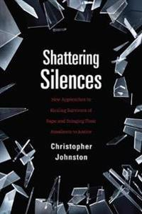 Shattering Silences: Strategies to Prevent Sexual Assault, Heal Survivors, and Bring Assailants to Justice