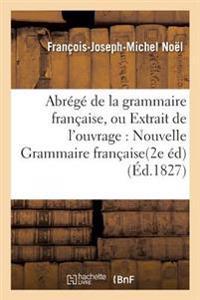 Abrege de la Grammaire Francaise, Ou Extrait de L'Ouvrage Intitule