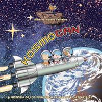 Kosmocan: La Historia de Los Primeros Exploradores Espaciales