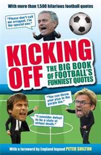 Kicking Off: The Big Book of Football's Funniest Quotes
