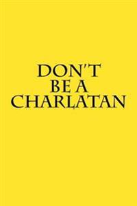 Don't Be a Charlatan: Blank Lined Journal - 6x9 - Funny Gag Gift