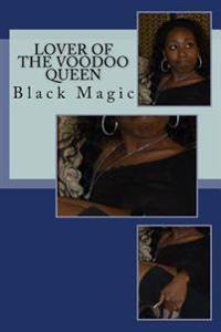 Lover of the Voodoo Queen: Black Magic