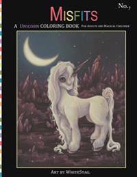 Misfits a Unicorn Coloring Book for Adults and Magical Children: Magical, Mystical, Quirky, Odd and Melancholic Unicorns and Girls.