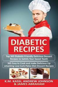 Diabetic Recipes: 2 Manuscripts in 1- Top 365 Diabetic-Friendly Delicious Dessert Recipes+ Top 365 Delicious Lip-Smacking Low-Carb Paleo