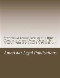 Statutes at Large: Acts of the 108th Congress of the United States (1st Session, 2003) Volume 117 Part 8 of 8