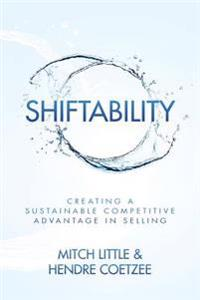 Shiftability: Creating a Sustainable Competitive Advantage in Selling
