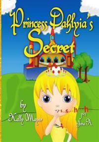 Princess Dahlyia's Secret: Beautifully Illustrated Rhyming Picture Book (Beginner Readers Ages 2-6)