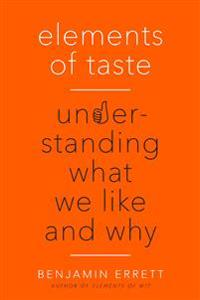Elements of Taste: Understanding What We Like and Why