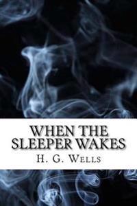 When the Sleeper Wakes: (Dystopian Classics)