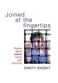 Joined at the Fingertips: Poems about Autism, Family and Surviving