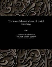 The Young Scholar's Manual of Useful Knowledge