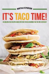 It's Taco Time!: 30 Amazing Taco Recipes Made with Rich Tacos Seasoning That No-One Can Resist