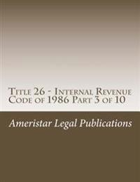 Title 26 - Internal Revenue Code of 1986 Part 3 of 10