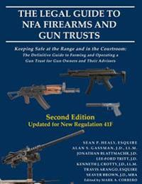 The Legal Guide to Nfa Firearms and Gun Trusts: Keeping Safe at the Range and in the Courtroom: The Definitive Guide to Forming and Operating a Gun Tr