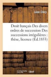 Droit Francais Des Divers Ordres de Succession Des Successions Irregulieres: