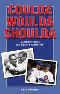 Coulda Woulda Shoulda: Baseball Stories You Haven't Heard (Yet)