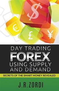 Day Trading Forex Using Supply and Demand: Secrets of the Smart Money Revealed