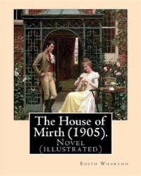 The House of Mirth (1905). by: Edith Wharton, Illustrated By: (Wenzell, A. B. (Albert Beck), 1864-1917): Novel (Illustrated)