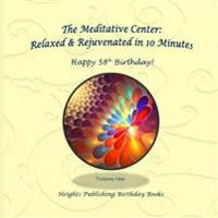 Happy 58th Birthday! Relaxed & Rejuvenated in 10 Minutes Volume One: Exceptionally Beautiful Birthday Gift, in Novelty & More, Brief Meditations, Calm