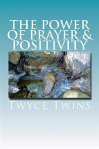 The Power of Prayer & Positivity: A Guide to Living a Positive Life