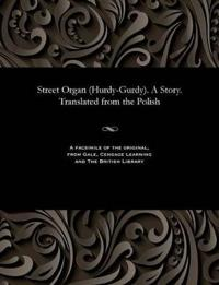 Street Organ (Hurdy-Gurdy). a Story. Translated from the Polish