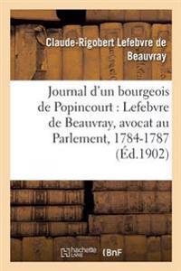 Journal D'Un Bourgeois de Popincourt: Lefebvre de Beauvray, Avocat Au Parlement, 1784-1787