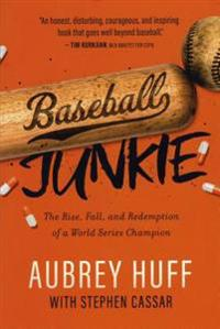 Baseball Junkie: The Rise, Fall, and Redemption of a World Series Champion