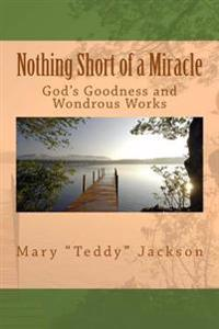 Nothing Short of a Miracle: God's Goodness and Wondrous Works