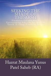 Seeking the Shade of the Arsh: Guidance for the Youth - Encouraging Advices for Muslim Youth in These Times of Trials