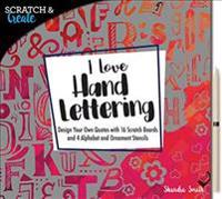 Scratch & Create: I Love Hand Lettering: Design Your Own Quotes with 16 Scratch Boards and 4 Alphabet and Ornament Stencils