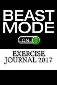 Exercise Journal 2017: Complete Weekly Workout Journal and Food Diary