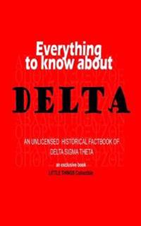 Everything to Know about Delta: An Unlicensed Historical Factbook of Delta SIGMA Theta