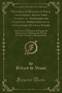 M'Moires de Billard de Veaux (Alexandre), Ancien Chef Vend'en, Ou Biographie Des Personnes Marquantes de la Chouannerie Et de la Vend'e, Vol. 1