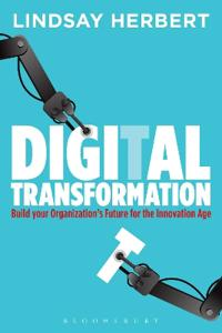 Digital Transformation: Build Your Organization's Future for the Innovation Age