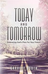 Today and Tomorrow: Embracing God's Plan for Your Future