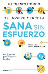 Sana Sin Esfuerzo/Effortless Healing: 9 Simple Ways to Sidestep Illness, Shed Excess Weight, and Help Your Body Fix Itself: 9 Sencillos Pasos Para Que