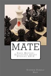 Mate: Dark Matter: Collected Short Stories 2015