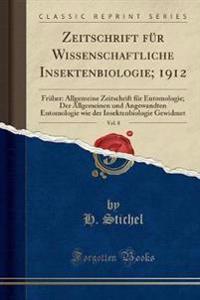 Zeitschrift Fur Wissenschaftliche Insektenbiologie; 1912, Vol. 8